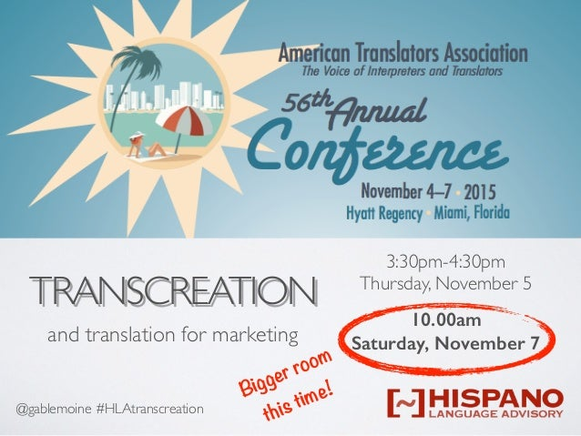 @gablemoine #HLAtranscreation TRANSCREATION and translation for marketing 3:30pm-4:30pm Thursday, November 5 10.00am Satur...