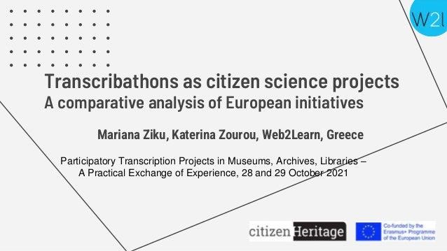 Transcribathons as citizen science projects A comparative analysis of European initiatives Mariana Ziku, Katerina Zourou, ...