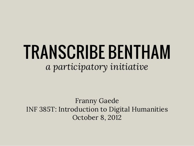 TRANSCRIBE BENTHAM a participatory initiative  Franny Gaede INF 385T: Introduction to Digital Humanities October 8, 2012
