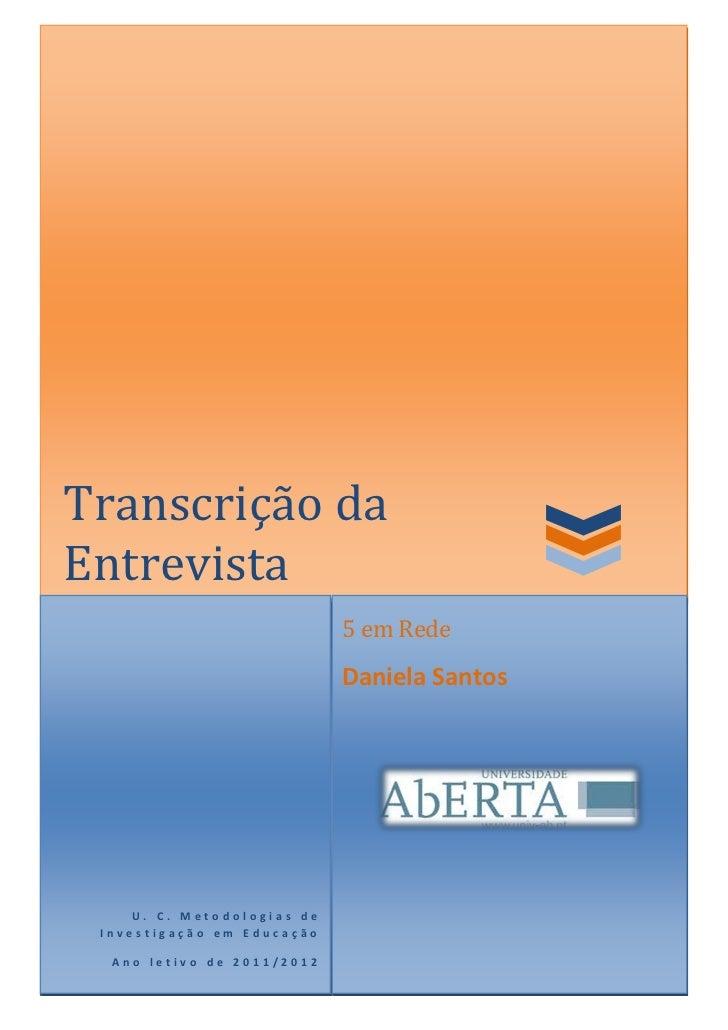 Transcrição daEntrevista                             5 em Rede                             Daniela Santos     U. C. Metodo...