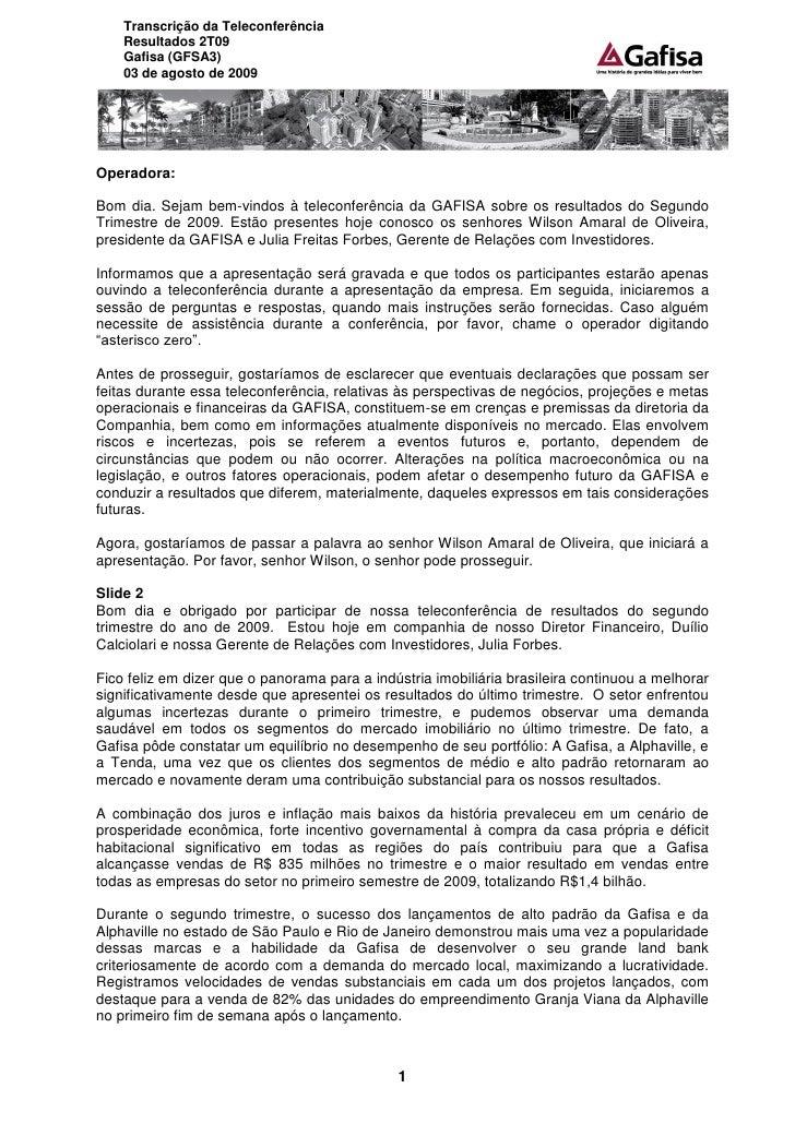 Transcrição da Teleconferência     Resultados 2T09     Gafisa (GFSA3)     03 de agosto de 2009     Operadora:  Bom dia. Se...