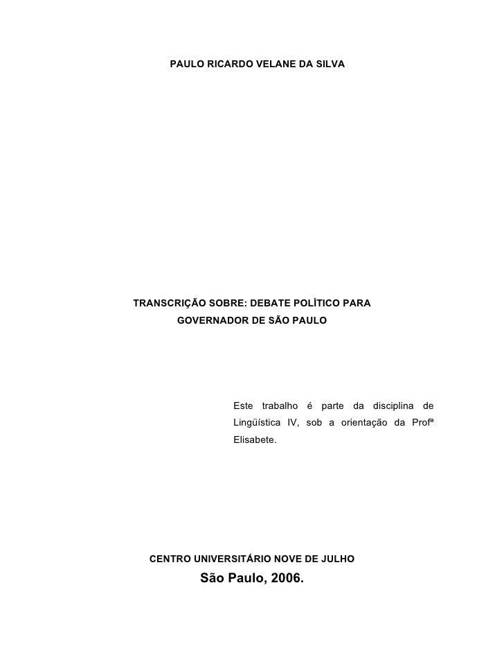 PAULO RICARDO VELANE DA SILVA     TRANSCRIÇÃO SOBRE: DEBATE POLÍTICO PARA        GOVERNADOR DE SÃO PAULO                  ...