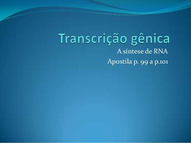 A síntese de RNA Apostila p. 99 a p.101