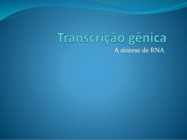 A síntese de RNA
