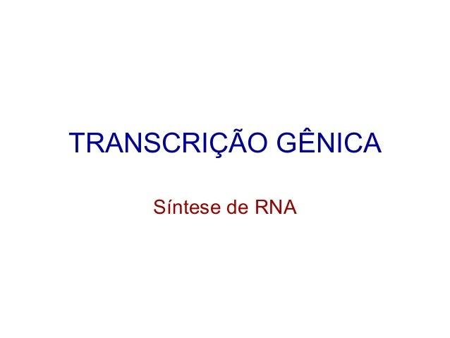 TRANSCRIÇÃO GÊNICA    Síntese de RNA