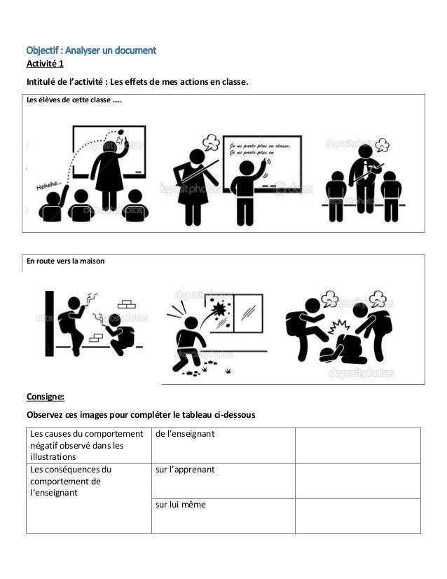 Objectif : Analyser un document Activité 1 Intitulé de l'activité : Les effets de mes actions en classe. Les élèves de cet...
