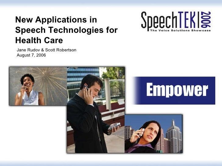 New Applications in Speech Technologies for Health Care Jane Rudov & Scott Robertson August 7, 2006