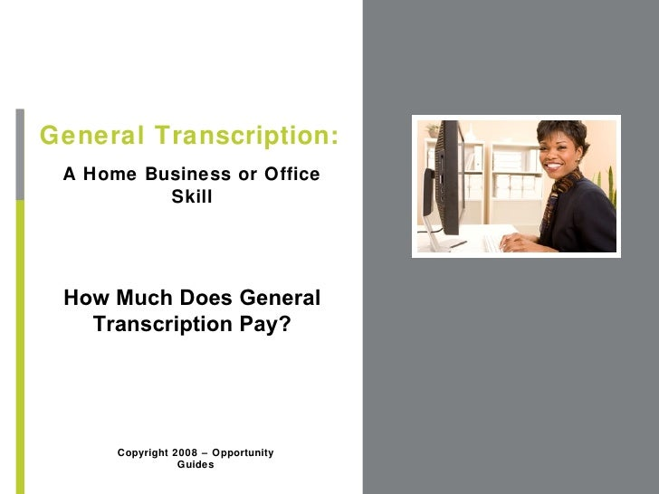 A Home Business or Office Skill General Transcription: Copyright 2008 – Opportunity Guides How Much Does General Transcrip...