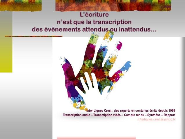 Inter Lignes Crest , des experts en contenus écrits depuis 1998 Transcription audio – Transcription vidéo – Compte rendu –...