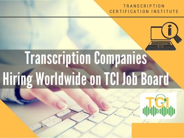 Transcription Companies Hiring Worldwide on TCI Job Board T R A N S C R I P T I O N C E R T I F I C A T I O N I N S T I T ...