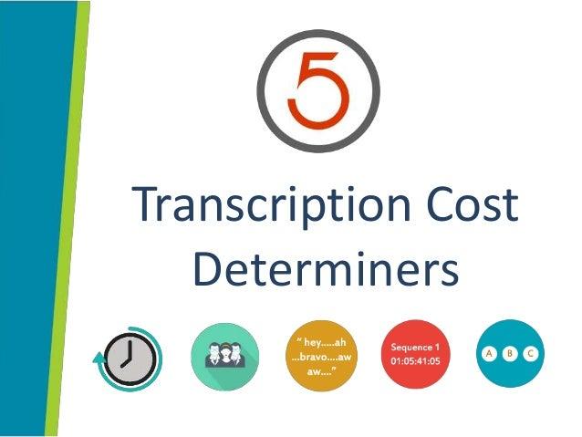 Transcription Cost Determiners