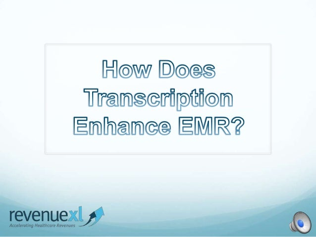  Physicians have been dictating their notes since before EMR was first developed  They use transcription rather than the...