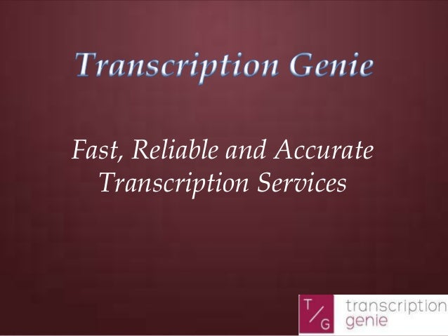 Fast, Reliable and Accurate Transcription Services