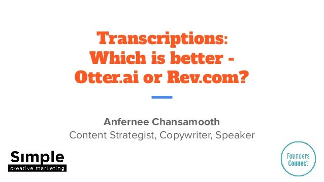 Transcriptions: Which is better - Otter.ai or Rev.com? Anfernee Chansamooth Content Strategist, Copywriter, Speaker