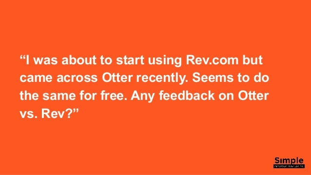 Transcriptions:  Which is better -  Otter.ai or Rev.com? Slide 2