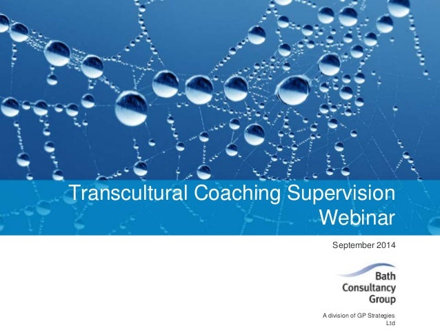 Transcultural Coaching Supervision  Webinar  September 2014  A division of GP Strategies  Ltd