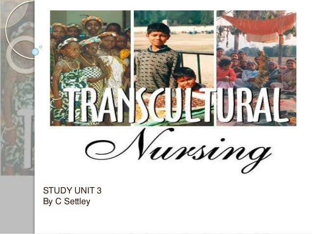 a study of transcultural nursing care Students entering the program pursue part-time or full-time study  it is this unique combination of transcultural nursing care and managerial skill,.
