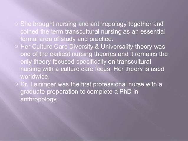 applying borrowe theory of dr leininger This nursing theory paper defines madeleine m leininger's theory of transcultural care diversity and universality she was born in sutton, nebraska 1948.