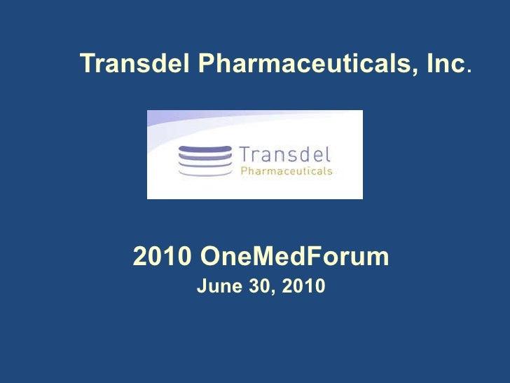 Transdel Pharmaceuticals, Inc . <ul><li>2010 OneMedForum </li></ul><ul><li>June 30, 2010 </li></ul>