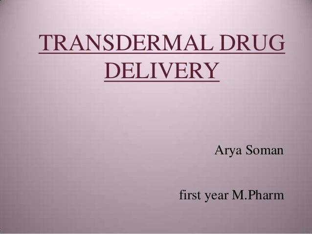 TRANSDERMAL DRUG    DELIVERY               Arya Soman         first year M.Pharm