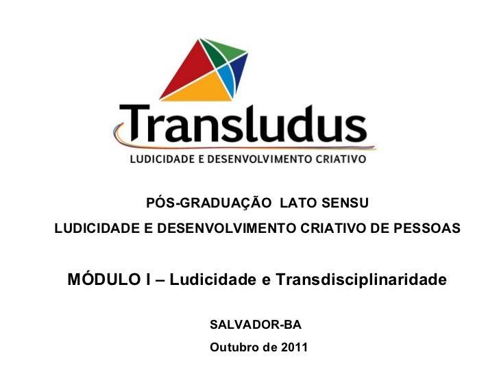 PÓS-GRADUAÇÃO  LATO SENSU LUDICIDADE E DESENVOLVIMENTO CRIATIVO DE PESSOAS MÓDULO I – Ludicidade e Transdisciplinaridade S...