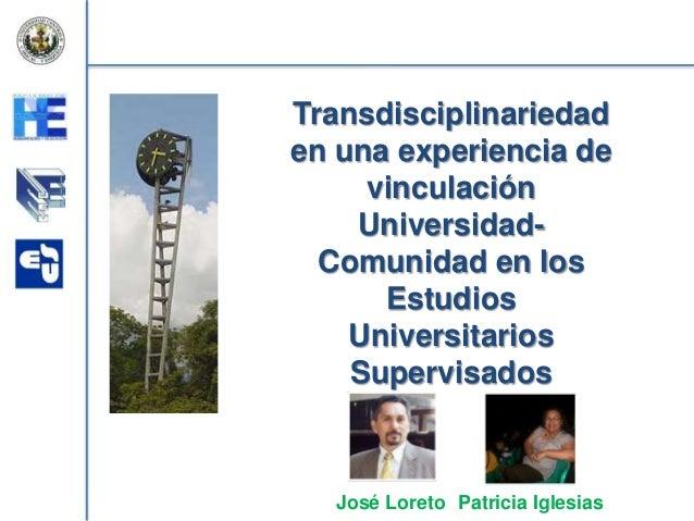 Transdisciplinariedad en una experiencia de vinculación UniversidadComunidad en los Estudios Universitarios Supervisados  ...