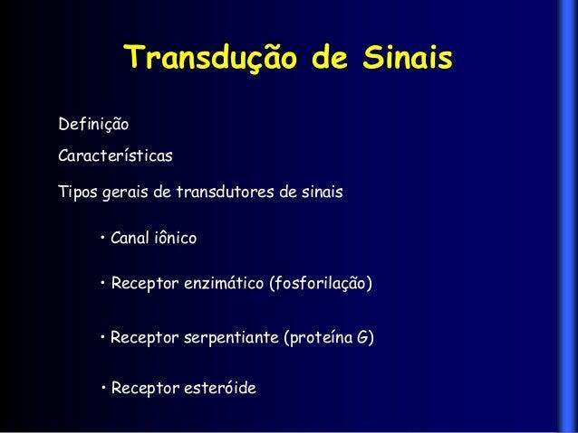 Transdução de SinaisDefiniçãoCaracterísticasTipos gerais de transdutores de sinais     • Canal iônico     • Receptor enzim...