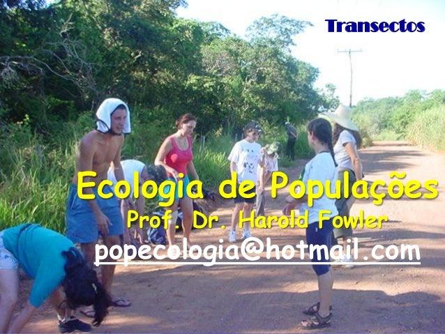 TransectosEcologia de Populações   Prof. Dr. Harold Fowler popecologia@hotmail.com