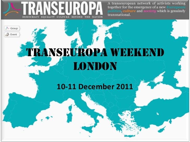 Transeuropa Weekend      London    10-11 December 2011