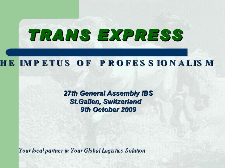 <ul><li>Your local partner in Your Global Logistics Solution   </li></ul>THE IMPETUS OF  PROFESSIONALISM TRANS EXPRESS 27t...