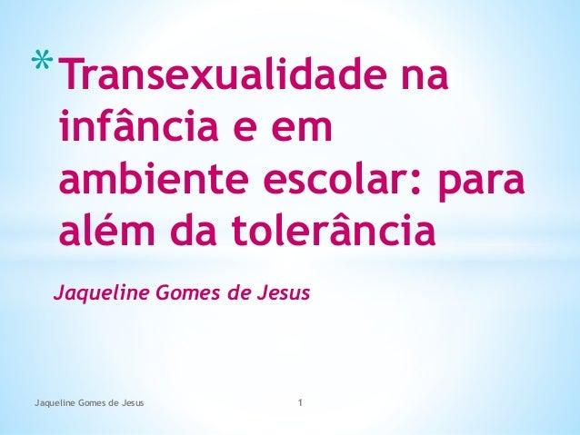Jaqueline Gomes de Jesus *Transexualidade na infância e em ambiente escolar: para além da tolerância Jaqueline Gomes de Je...