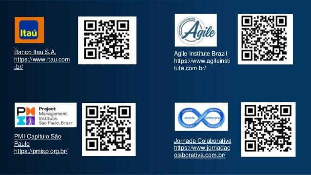 Agile Institute Brazil https://www.agileinsti tute.com.br/ PMI Capítulo São Paulo https://pmisp.org.br/ Banco Itau S.A. ht...