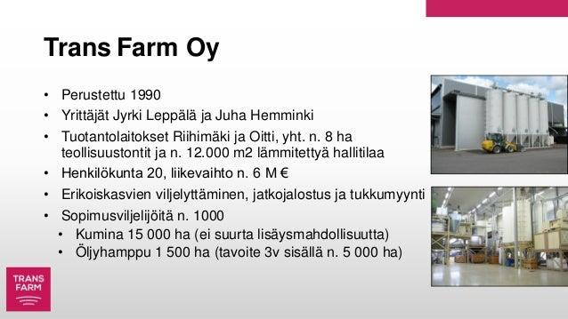Trans Farm Oy • Perustettu 1990 • Yrittäjät Jyrki Leppälä ja Juha Hemminki • Tuotantolaitokset Riihimäki ja Oitti, yht. n....