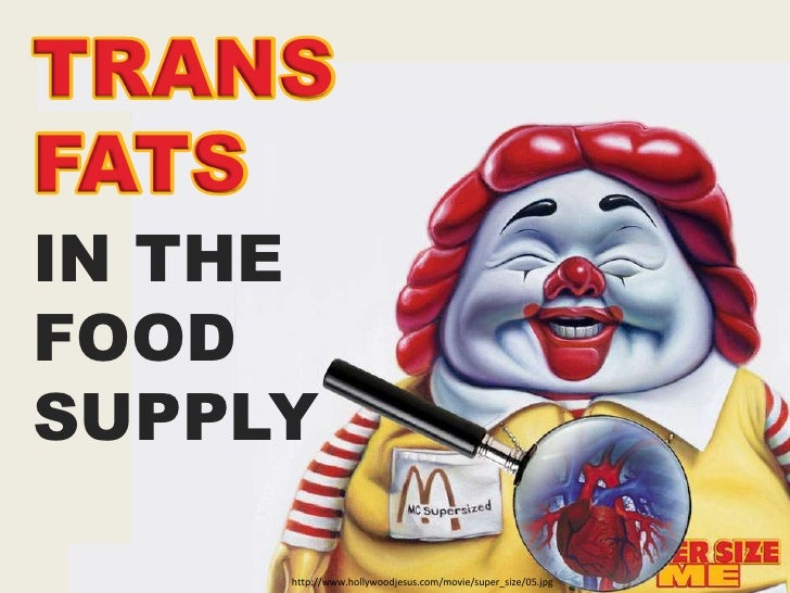 TRANS<br />FATS<br />TRANS<br />FATS<br />IN THE <br />FOOD<br />SUPPLY<br />http://www.hollywoodjesus.com/movie/super_siz...