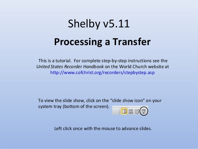 Shelby v5.11 Processing a Transfer This is a tutorial. For complete step-by-step instructions see the United States Record...