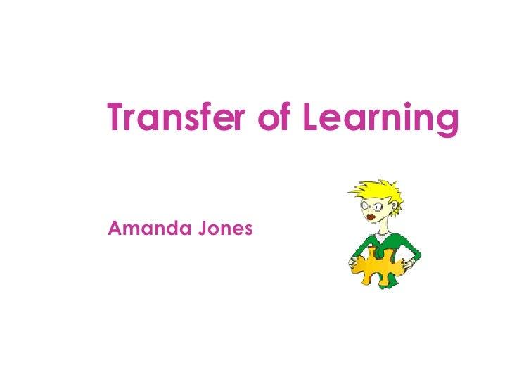 Transfer of Learning Amanda Jones