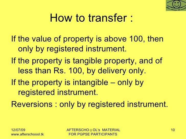 How to transfer :  <ul><li>If the value of property is above 100, then only by registered instrument.  </li></ul><ul><li>I...
