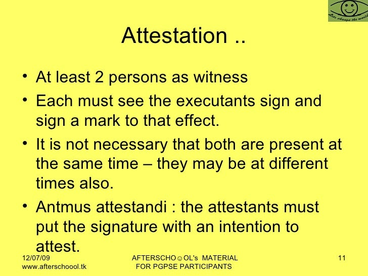 Attestation .. <ul><li>At least 2 persons as witness  </li></ul><ul><li>Each must see the executants sign and sign a mark ...