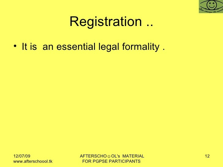 Registration .. <ul><li>It is  an essential legal formality .  </li></ul>