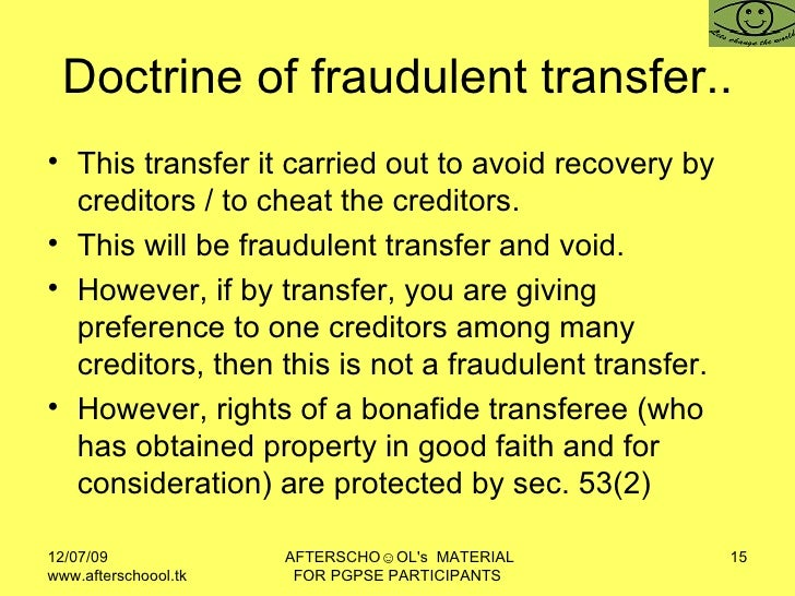 Doctrine of fraudulent transfer.. <ul><li>This transfer it carried out to avoid recovery by creditors / to cheat the credi...