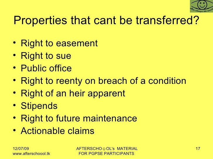 Properties that cant be transferred?  <ul><li>Right to easement </li></ul><ul><li>Right to sue </li></ul><ul><li>Public of...