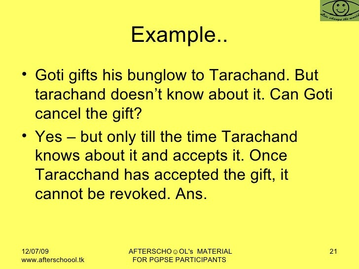 Example.. <ul><li>Goti gifts his bunglow to Tarachand. But tarachand doesn't know about it. Can Goti cancel the gift?  </l...