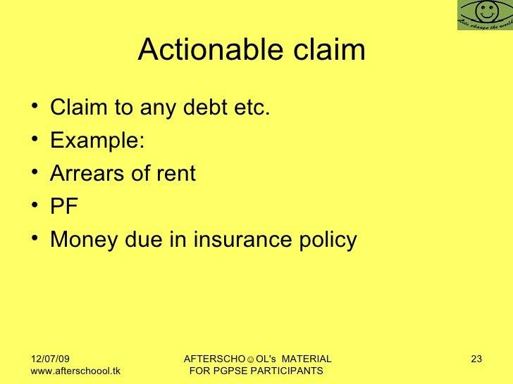Actionable claim  <ul><li>Claim to any debt etc.  </li></ul><ul><li>Example: </li></ul><ul><li>Arrears of rent </li></ul><...