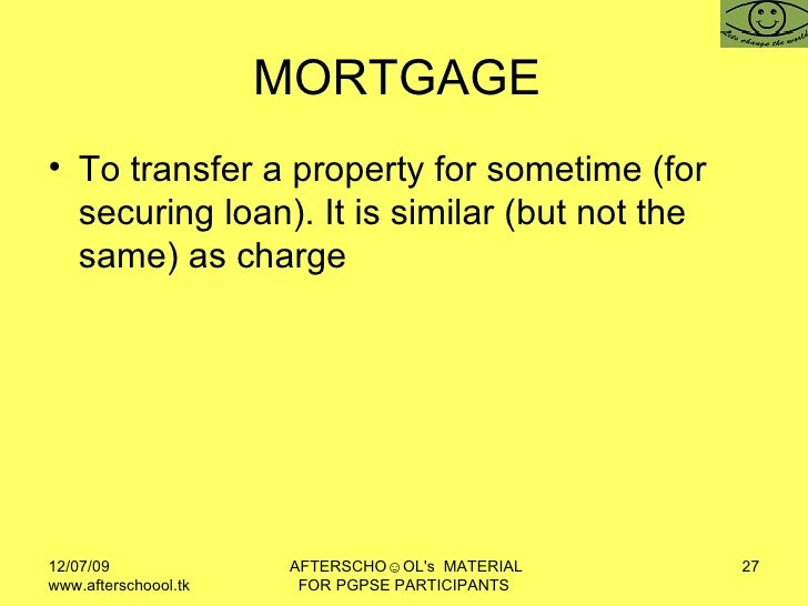 MORTGAGE  <ul><li>To transfer a property for sometime (for securing loan). It is similar (but not the same) as charge </li...
