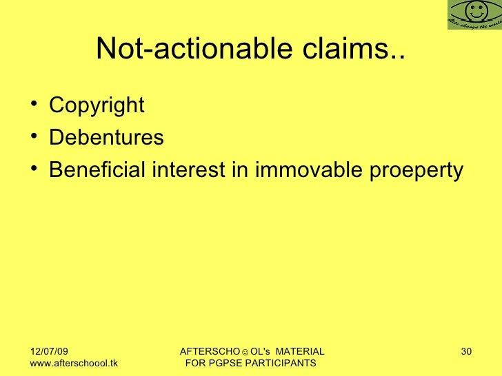 Not-actionable claims.. <ul><li>Copyright </li></ul><ul><li>Debentures </li></ul><ul><li>Beneficial interest in immovable ...