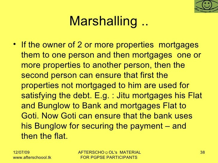 Marshalling .. <ul><li>If the owner of 2 or more properties  mortgages them to one person and then mortgages  one or more ...