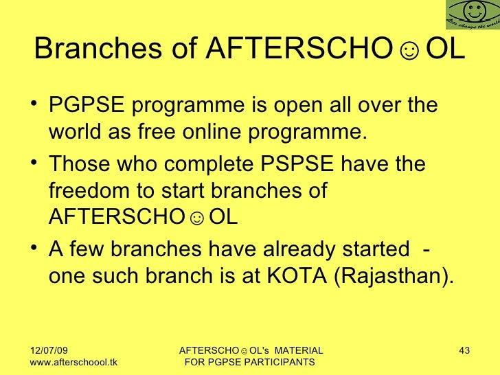 Branches of AFTERSCHO☺OL  <ul><li>PGPSE programme is open all over the world as free online programme.  </li></ul><ul><li>...