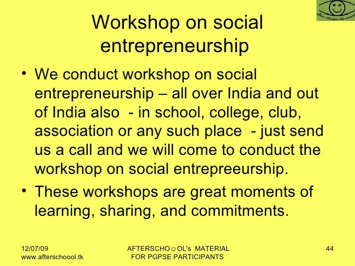 Workshop on social entrepreneurship  <ul><li>We conduct workshop on social entrepreneurship – all over India and out of In...