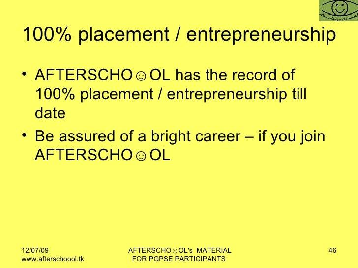 100% placement / entrepreneurship  <ul><li>AFTERSCHO☺OL has the record of 100% placement / entrepreneurship till date </li...