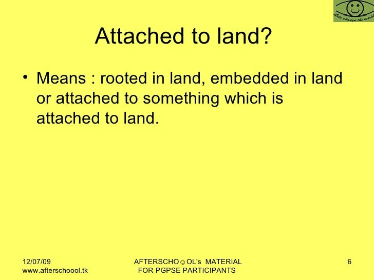 Attached to land?  <ul><li>Means : rooted in land, embedded in land or attached to something which is attached to land.  <...